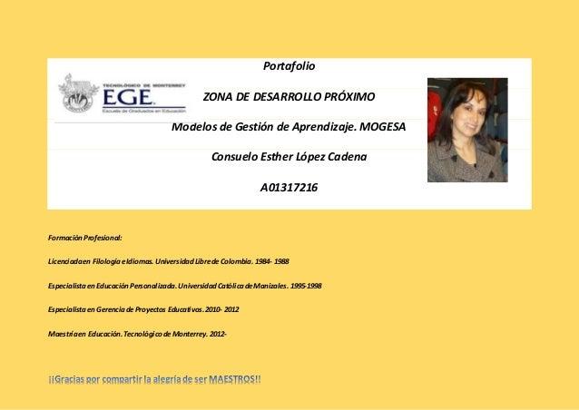 Portafolio  ZONA DE DESARROLLO PRÓXIMO  Modelos de Gestión de Aprendizaje. MOGESA  Consuelo Esther López Cadena  A01317216...
