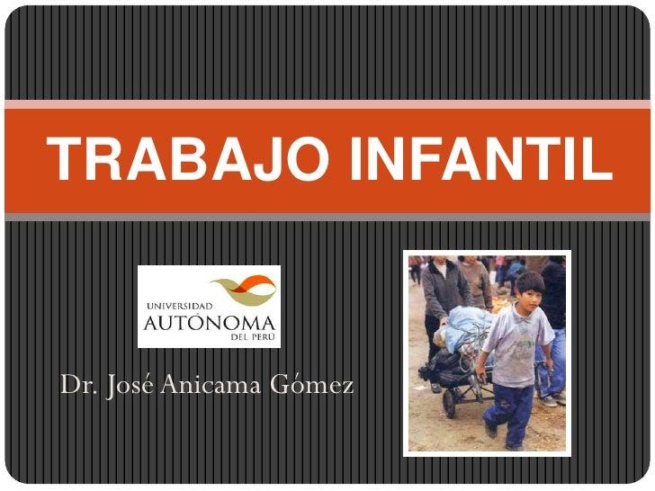 TRABAJO INFANTILDr. José Anicama Gómez