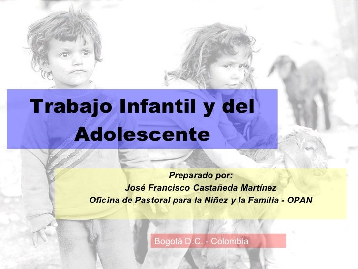 Trabajo Infantil y del Adolescente Preparado por: José Francisco Castañeda Martínez Oficina de Pastoral para la Niñez y la...