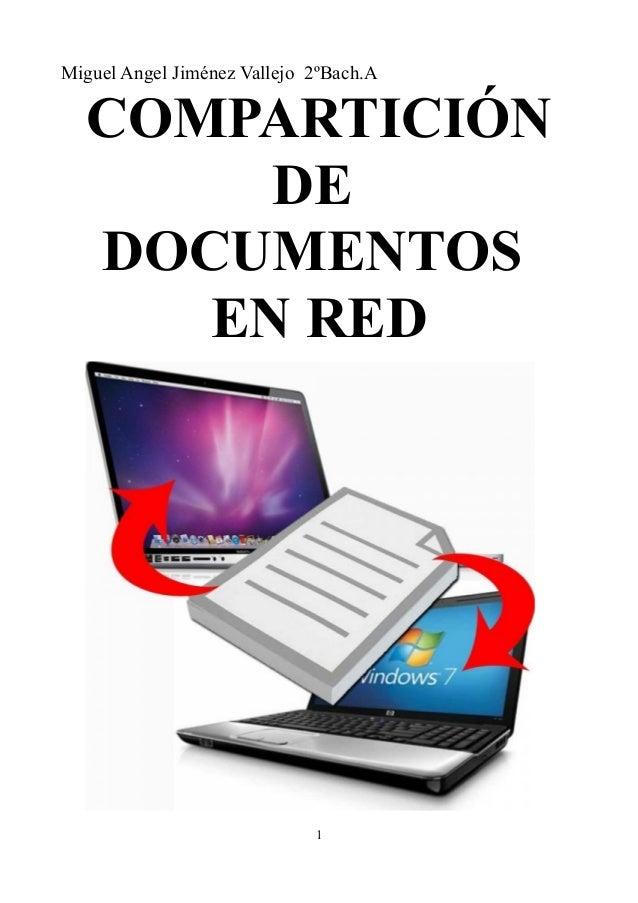 Miguel Angel Jiménez Vallejo 2ºBach.A  COMPARTICIÓN       DE  DOCUMENTOS     EN RED                             1