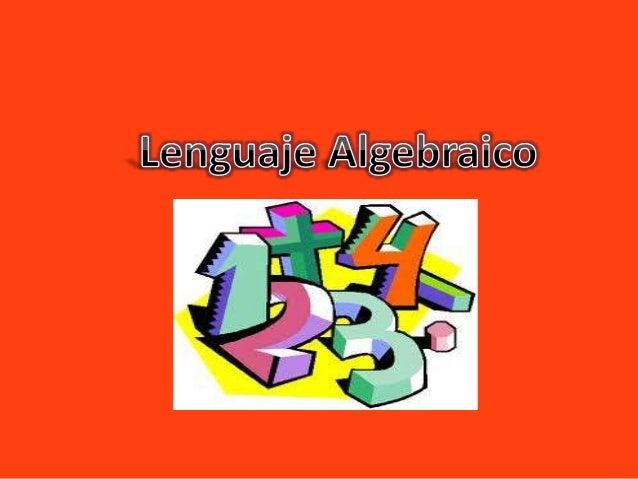 El lenguaje algebraico se puede definir de la siguiente manera; trata de escribir una situación donde no se conozcan todos...