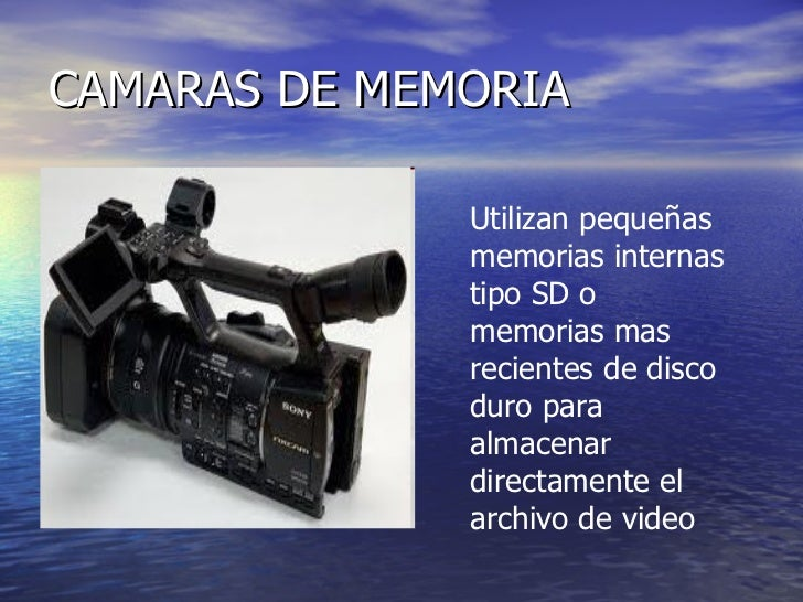 CAMARAS DE MEMORIA Utilizan pequeñas memorias internas tipo SD o memorias mas recientes de disco duro para almacenar direc...