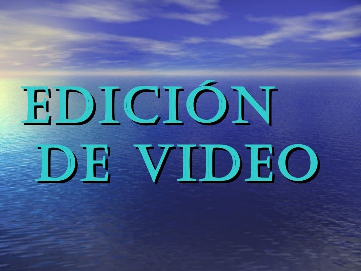 <ul><li>Edición de video </li></ul>