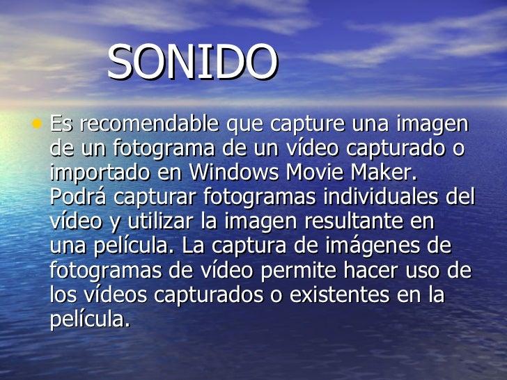SONIDO <ul><li>Es recomendable que capture una imagen de un fotograma de un vídeo capturado o importado en Windows Movie M...