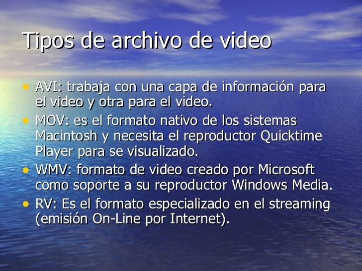 Tipos de archivo de video <ul><li>AVI: trabaja con una capa de información para el video y otra para el video. </li></ul><...