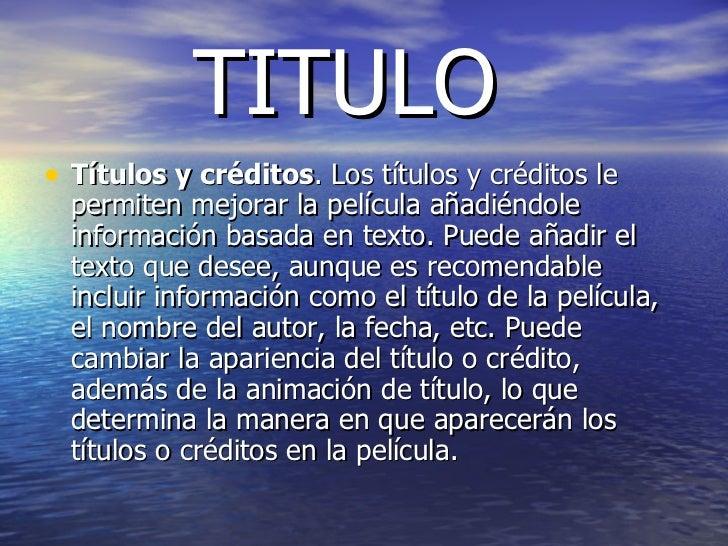 TITULO <ul><li>Títulos y créditos . Los títulos y créditos le permiten mejorar la película añadiéndole información basada ...