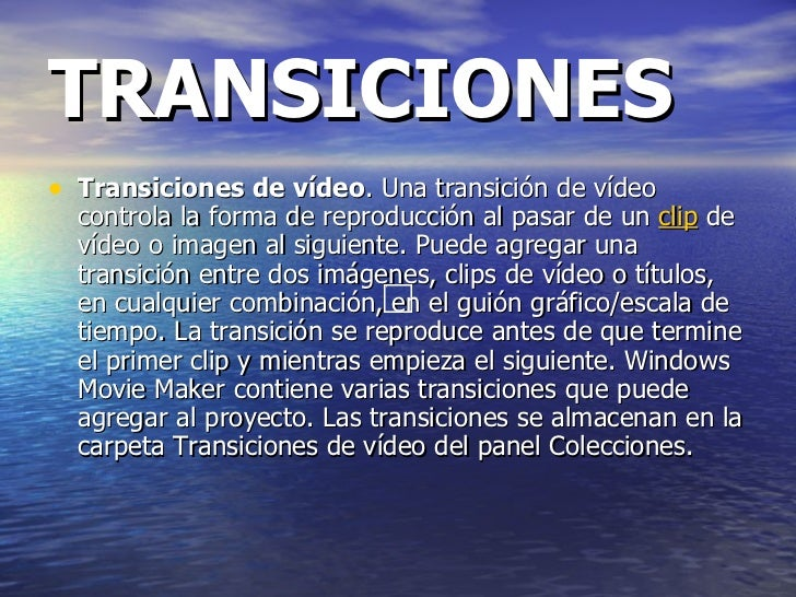 TRANSICIONES <ul><li>Transiciones de vídeo . Una transición de vídeo controla la forma de reproducción al pasar de un  cli...