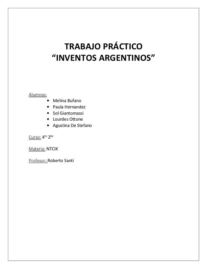 """TRABAJO PRÁCTICO               """"INVENTOS ARGENTINOS""""Alumnas:           •   Melina Bufano           •   Paula Hernandez    ..."""