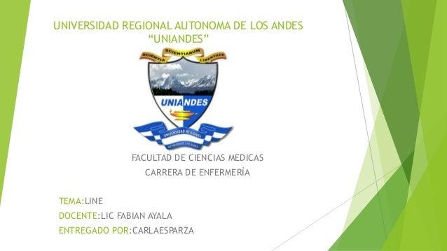 """UNIVERSIDAD REGIONAL AUTONOMA DE LOS ANDES """"UNIANDES"""" FACULTAD DE CIENCIAS MEDICAS CARRERA DE ENFERMERÌA TEMA:LINE DOCENTE..."""