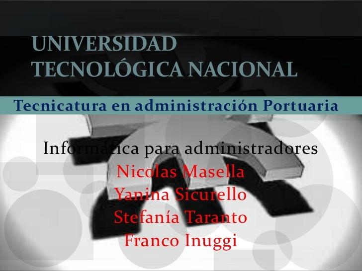 UNIVERSIDAD  TECNOLÓGICA NACIONALTecnicatura en administración Portuaria   Informática para administradores           Nico...