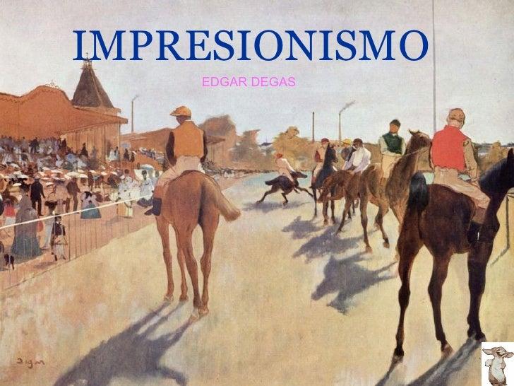 IMPRESIONISMO EDGAR DEGAS