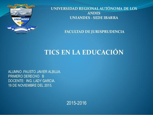 UNIVERSIDAD REGIONAL AUTÓNOMA DE LOS ANDES UNIANDES - SEDE IBARRA FACULTAD DE JURISPRUDENCIA TICS EN LA EDUCACIÓN ALUMNO ....
