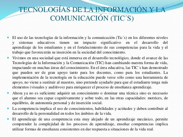TECNOLOGÍAS DE LA INFORMACIÓN Y LA COMUNICACIÓN (TIC´S)  El uso de las tecnologías de la información y la comunicación (T...