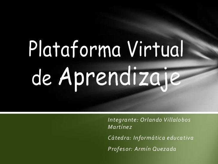 Integrante: Orlando Villalobos Martínez<br />Cátedra: Informática educativa<br />Profesor: ArmínQuezada <br />