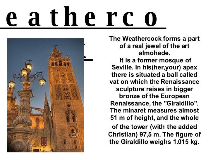 The weathercock <ul><ul><li>The Weathercock forms a part of a real jewel of the art almohade. </li></ul></ul><ul><ul><li>I...