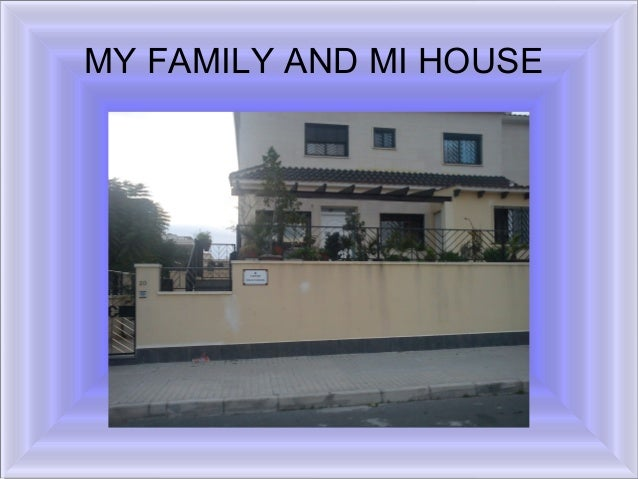 MY FAMILY AND MI HOUSE