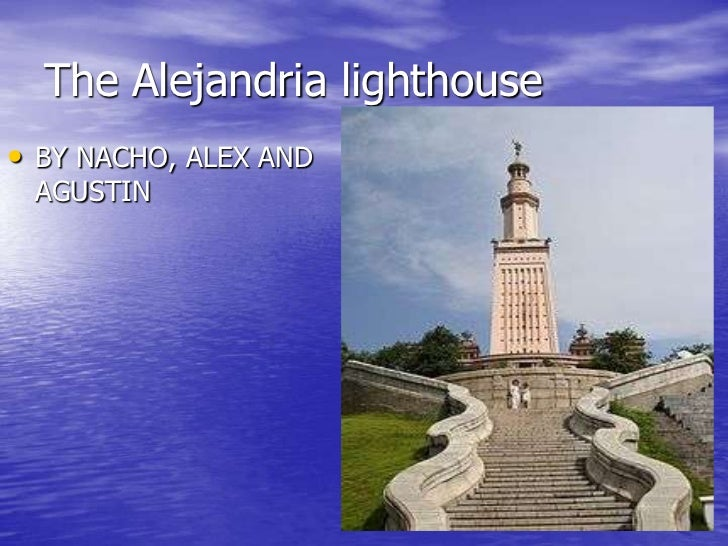The Alejandria lighthouse• BY NACHO, ALEX AND AGUSTIN