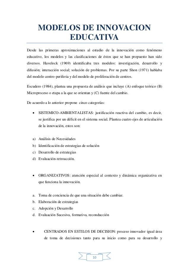 MODELOS DE INNOVACION EDUCATIVA Desde las primeras aproximaciones al estudio de la innovación como fenómeno educativo, los...