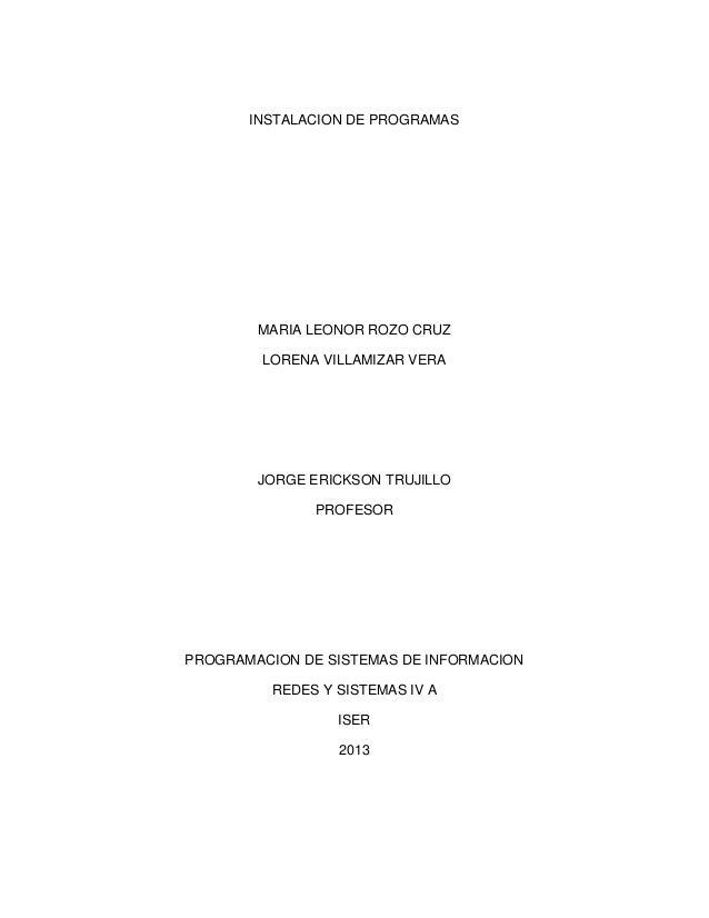 INSTALACION DE PROGRAMAS MARIA LEONOR ROZO CRUZ LORENA VILLAMIZAR VERA JORGE ERICKSON TRUJILLO PROFESOR PROGRAMACION DE SI...