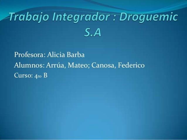 Profesora: Alicia Barba Alumnos: Arrúa, Mateo; Canosa, Federico Curso: 4to B