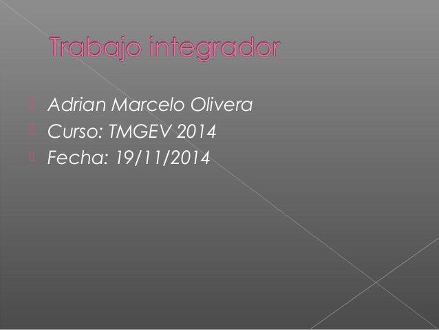  Adrian Marcelo Olivera   Curso: TMGEV 2014   Fecha: 19/11/2014