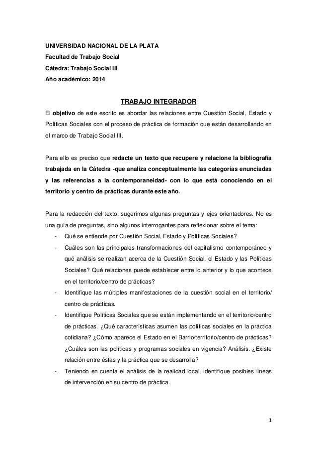 1  UNIVERSIDAD NACIONAL DE LA PLATA  Facultad de Trabajo Social  Cátedra: Trabajo Social III  Año académico: 2014  TRABAJO...