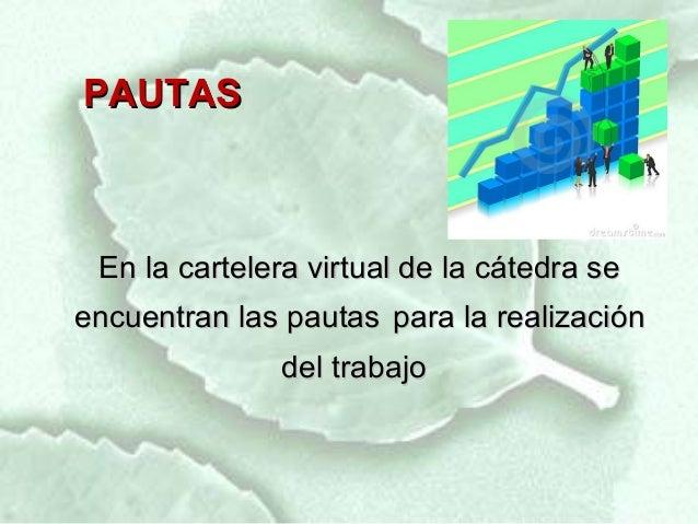 PAUTAS En la cartelera virtual de la cátedra seencuentran las pautas para la realización              del trabajo