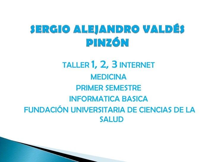 TALLER 1, 2, 3 INTERNET                MEDICINA             PRIMER SEMESTRE           INFORMATICA BASICA FUNDACIÓN UNIVERS...
