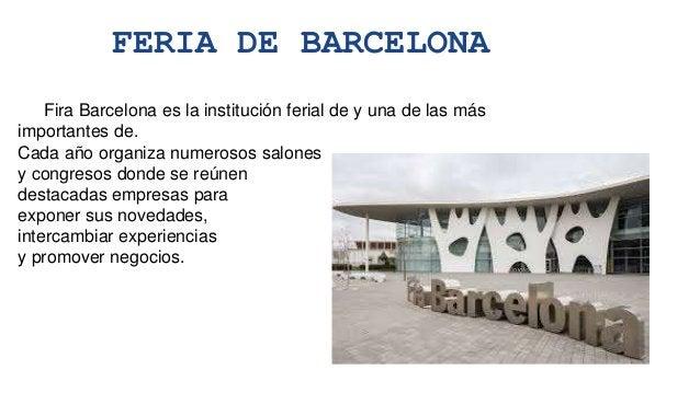 Fira Barcelona es la institución ferial de y una de las más importantes de. Cada año organiza numerosos salones y congreso...