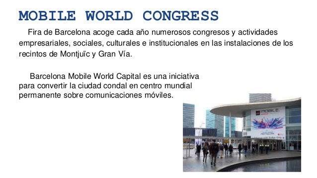 MOBILE WORLD CONGRESS Fira de Barcelona acoge cada año numerosos congresos y actividades empresariales, sociales, cultural...