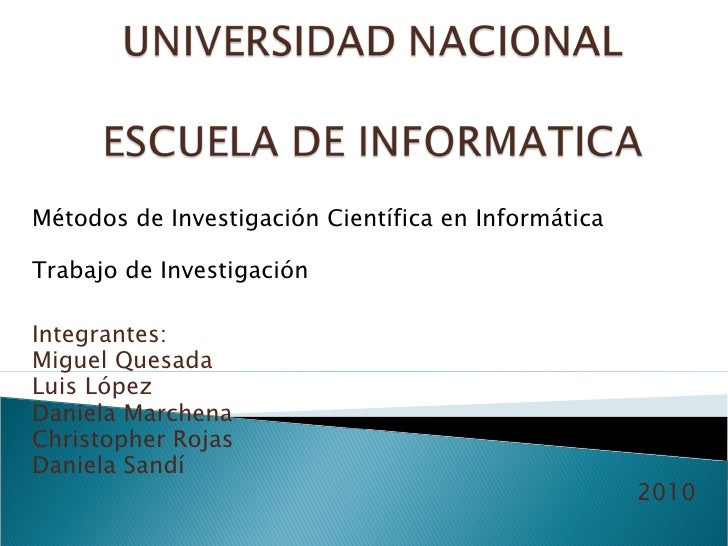 Métodos de Investigación Científica en Informática Trabajo de Investigación Integrantes: Miguel Quesada Luis López Daniela...