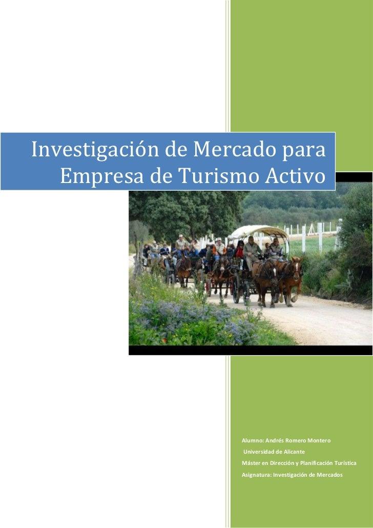 Investigación de Mercado para Empresa de Turismo Activo Alumno: Andrés Romero Montero Universidad de Alicante             ...