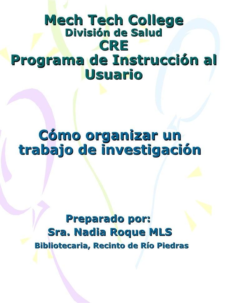 Mech Tech College División de Salud CRE Programa de Instrucción al Usuario Cómo organizar un trabajo de investigación Prep...