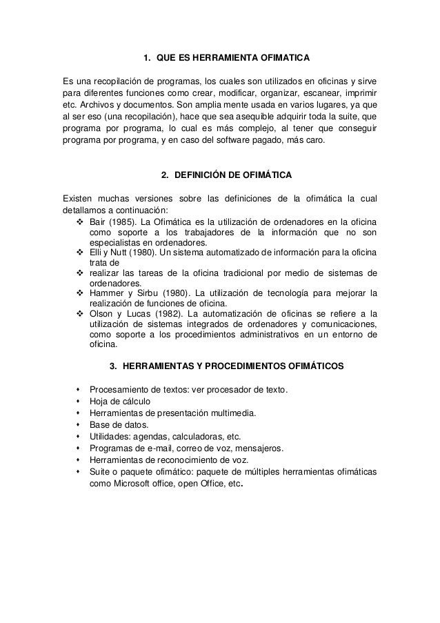 1. QUE ES HERRAMIENTA OFIMATICA  Es una recopilación de programas, los cuales son utilizados en oficinas y sirve  para dif...