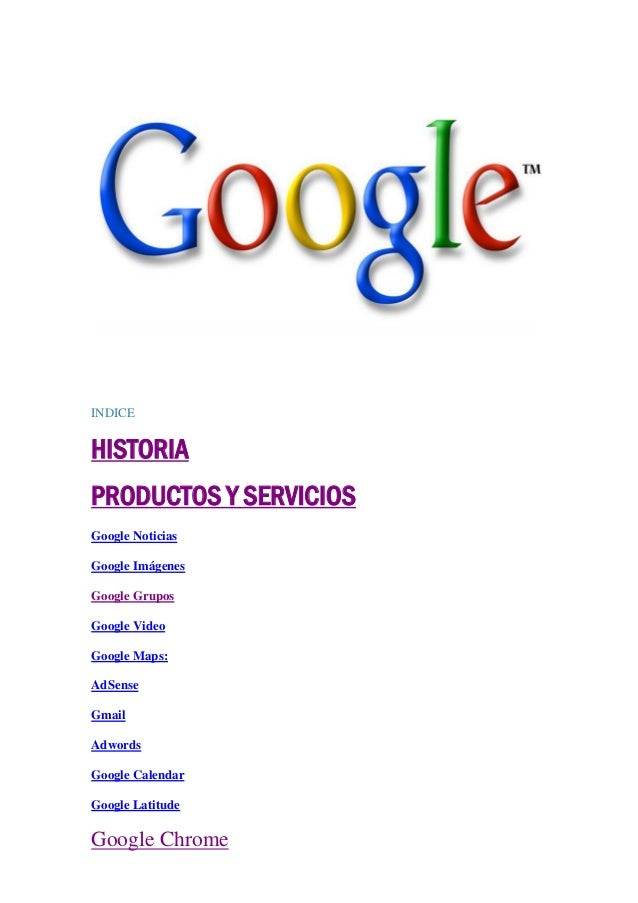 INDICEHISTORIAPRODUCTOS Y SERVICIOSGoogle NoticiasGoogle ImágenesGoogle GruposGoogle VideoGoogle Maps:AdSenseGmailAdwordsG...
