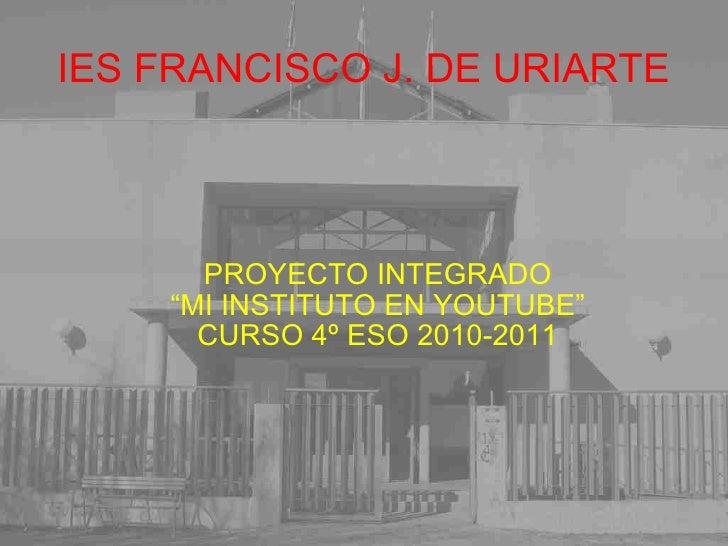 <ul>IES FRANCISCO J. DE URIARTE </ul><ul><ul><li>PROYECTO INTEGRADO
