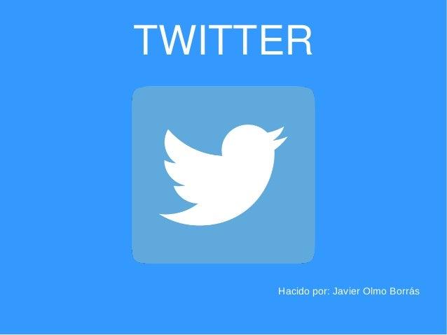 TWITTER Hacido por: Javier Olmo Borrás