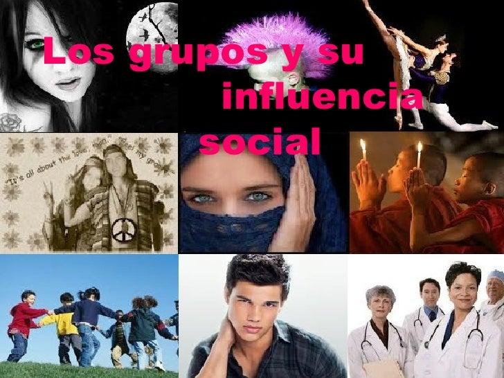 Los grupos y su        influencia       social