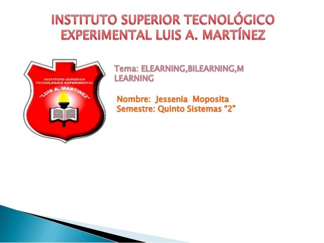 "Tema: ELEARNING,BILEARNING,M LEARNING Nombre: Jessenia Moposita Semestre: Quinto Sistemas ""2"""