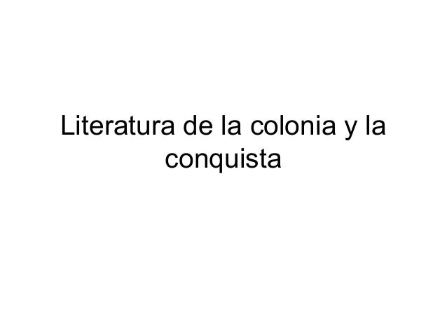 Literatura de la colonia y la         conquista