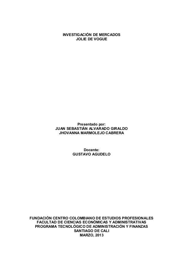 INVESTIGACIÓN DE MERCADOSJOLIE DE VOGUEPresentado por:JUAN SEBASTIÁN ALVARADO GIRALDOJHOVANNA MARMOLEJO CABRERADocente:GUS...