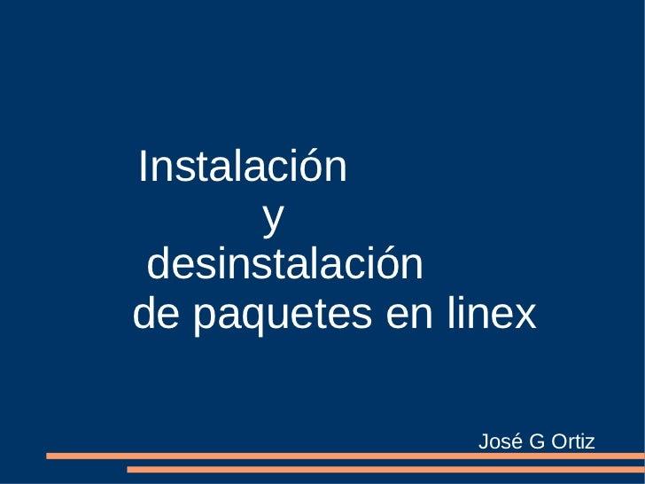 Instalación  y  desinstalación  de paquetes en linex José G Ortiz