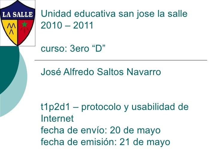 """Unidad educativa san jose la salle 2010 – 2011 curso: 3ero """"D"""" José Alfredo Saltos Navarro t1p2d1 – protocolo y usabilidad..."""