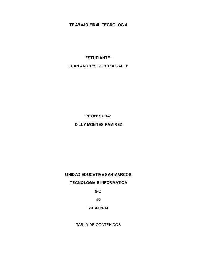 TRABAJO FINAL TECNOLOGIA ESTUDIANTE: JUAN ANDRES CORREA CALLE PROFESORA: DILLY MONTES RAMIREZ UNIDAD EDUCATIVA SAN MARCOS ...