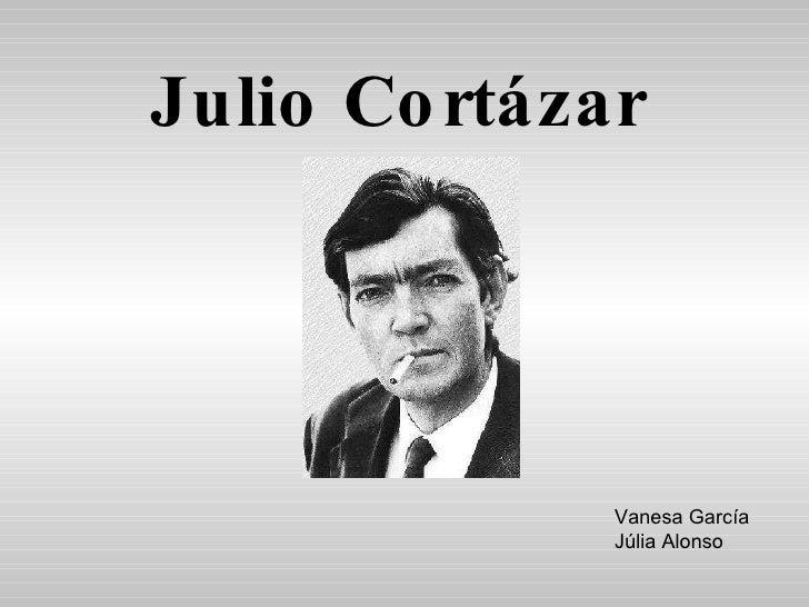 Julio Cortázar Vanesa García Júlia Alonso