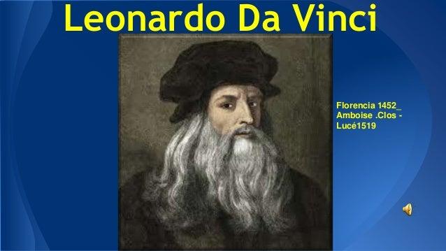 Leonardo Da Vinci Florencia 1452_ Amboise .Clos - Lucé1519