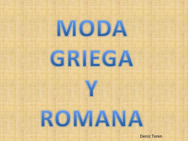 MODA<br />GRIEGA<br />Y<br />ROMANA<br />Deniz Toren<br />
