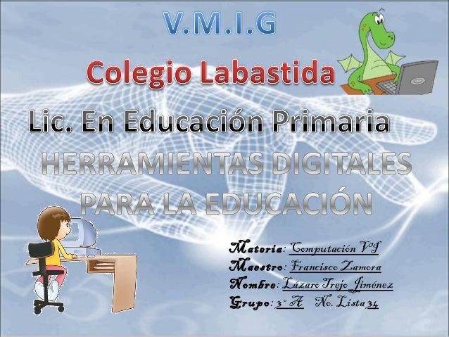 Materia: Computación VIMaestro: Francisco ZamoraNombre: Lázaro Trejo JiménezGrupo: 3°A No. Lista 34