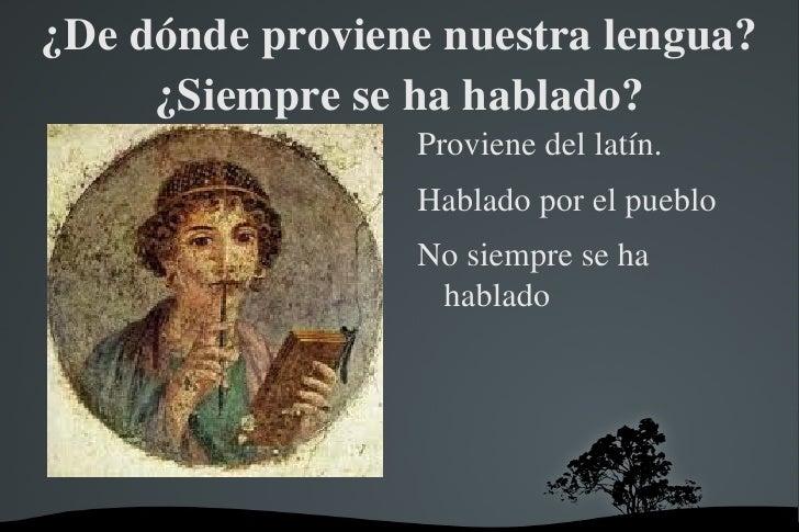 ¿De dónde proviene nuestra lengua?¿Siempre se ha hablado? <ul><li>Proviene del latín.