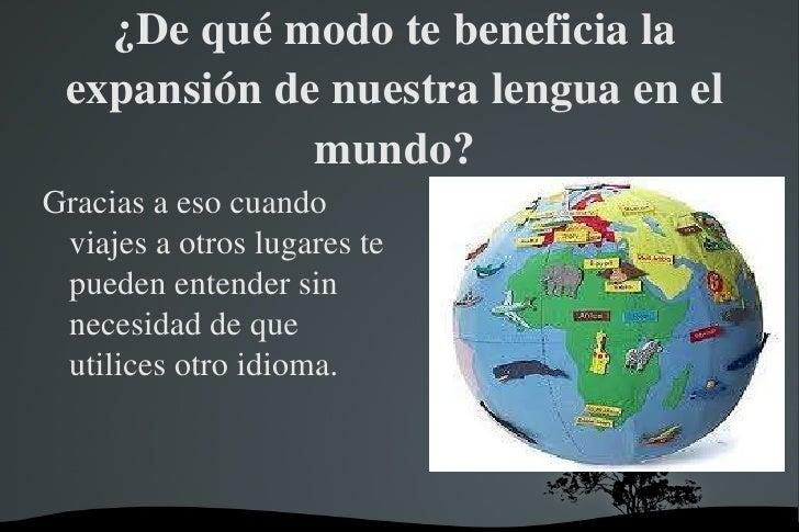 ¿Porque se habla español en otros sitios? <ul><li>Por que los de otros paisese vienen a aprender nuestro idioma y porque a...
